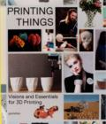 Image for Printing things  : visions and essentials for 3D printing