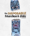 Image for The disposable skateboard bible