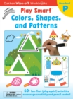 Image for Play Smart Colors, Shapes, and Patterns Ages 2-4 : At-home Wipe-off Workbook with Erasable Marker