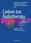 Image for Carbon-Ion Radiotherapy: Principles, Practices, and Treatment Planning