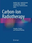Image for Carbon-Ion Radiotherapy : Principles, Practices, and Treatment Planning