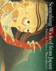 Image for Something wicked from Japan  : ghosts, demons & Yåokai in Ukiyo-e masterpieces