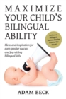 Image for Maximize Your Child's Bilingual Ability : Ideas and inspiration for even greater success and joy raising bilingual kids