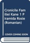 Image for CRONICILE FAMILIEI KANE 1 PIRAMIDA ROSIE