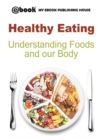 Image for Healthy Eating : Understanding Foods and our Body