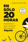 Image for En solo 20 horas Aprende lo que quieras de manera rapida / The First 20Hours. How to Learn Anything&Fast