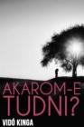 Image for Akarom-e tudni?