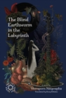 Image for The blind earthworm in the labyrinth