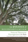 Image for The politics of decentralization  : natural resource management in Asia