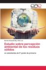 Image for Estudio sobre percepcion ambiental de los residuos solidos