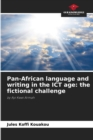 Image for Pan-African language and writing in the ICT age : the fictional challenge