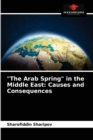 Image for The Arab Spring in the Middle East : Causes and Consequences