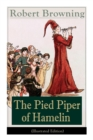 Image for The Pied Piper of Hamelin (Illustrated Edition) : Children's Classic - A Retold Fairy Tale by one of the most important Victorian poets and playwrights