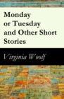Image for Monday or Tuesday and Other Short Stories (The Original Unabridged 1921 Edition of 8 Short Fiction Stories)