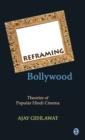 Image for Reframing Bollywood : Theories of Popular Hindi Cinema