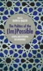 Image for The politics of the (im)possible  : utopia and dystopia reconsidered