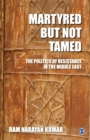 Image for Martyred but Not Tamed : The Politics of Resistance in the Middle East
