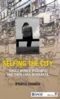 Image for Selfing the city  : single women migrants and their lives in Kolkata