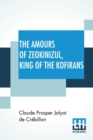 Image for The Amours Of Zeokinizul, King Of The Kofirans : Translated From The Arabic Of The Famous Traveller Krinelbol. With A Key.