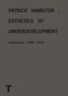 Image for Patrick Hamilton  : esthetics of underdevelopment