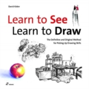 Image for Learn to see, learn to draw  : the definitive and original method for picking up drawing skills