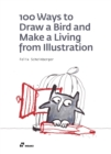 Image for 100 ways to draw a bird and make a living from illustration