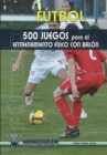 Image for Futbol : 500 Juegos Para El Entrenamiento Fisico Con Balon
