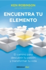 Image for Encuentra tu elemento: El camino para descubrir to pasion y transformar tu vida / Finding Your Element