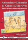 Image for Animacion y Dinamica de Grupos Deportivos. Manual Para La Ensenanza y Animacion
