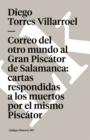 Image for Correo del Otro Mundo Al Gran Piscator de Salamanca: Cartas Respondidas a Los Muertos Por El Mismo Piscator