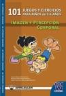 Image for 101 Juegos y Ejercicios Para Ninos de 3-6 Anos. Imagen y Percepcion Corporal