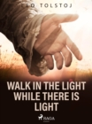 Image for Walk In the Light While There Is Light