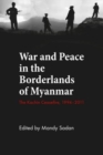 Image for War and Peace in the Borderlands of Myanmar : The Kachin Ceasefire, 1994-2011