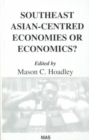 Image for Southeast Asian-centred economies or economics?  : editor, Mason C. Hoadley