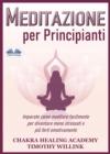 Image for Meditazione Per Principianti: Imparate Come Meditare Facilmente Per Diventare Meno Stressati E Piu Forti Emotivamente
