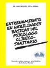 Image for Entrenamiento En Habilidades Basicas Del Psicologo Clinico-Sanitario: Descubre Como Empezar En El Ambito De La Salud Mental