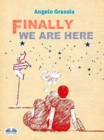 Image for Finally We Are Here