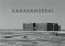 Image for Caravanserai  : traces, places, dialogue in the Middle East