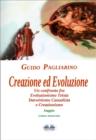 Image for Creazione Ed Evoluzione: Un Confronto Fra Evoluzionismo Teista, Darwinismo Casualista E Creazionismo - Saggio