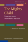 Image for The mighty child  : time and power in children's literature