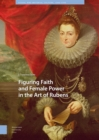 Image for Figuring Faith and Female Power in the Art of Rubens