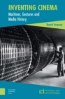 Image for Inventing Cinema: Machines, Gestures and Media History