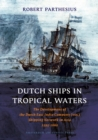 Image for Dutch Ships in Tropical Waters : The Development of the Dutch East India Company (VOC) Shipping Network in Asia 1595-1660