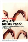 Image for Why Are Artists Poor? : The Exceptional Economy of the Arts