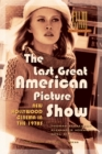 Image for The last great American picture show  : new Hollywood cinema in the 1970s