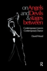 Image for On angels and devils and stages between  : contemporary lives in contemporary dance