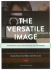 Image for The Versatile Image : Photography, Digital Technologies and the Internet