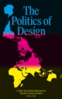 Image for The politics of design  : a (not so) global manual for visual communication
