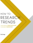 Image for How to research trends  : move beyond trend watching to kick start innovation