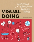 Image for Visual doing  : applying visual thinking in your day-to-day business
